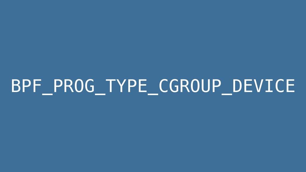 BPF_PROG_TYPE_CGROUP_DEVICE