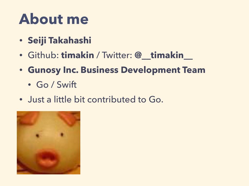About me • Seiji Takahashi • Github: timakin / ...