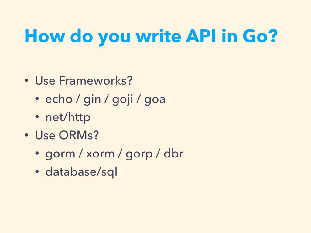 How do you write API in Go? • Use Frameworks? •...