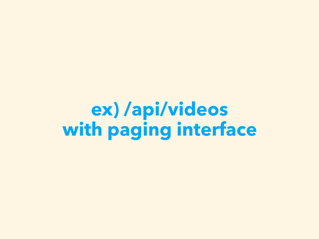 ex) /api/videos with paging interface