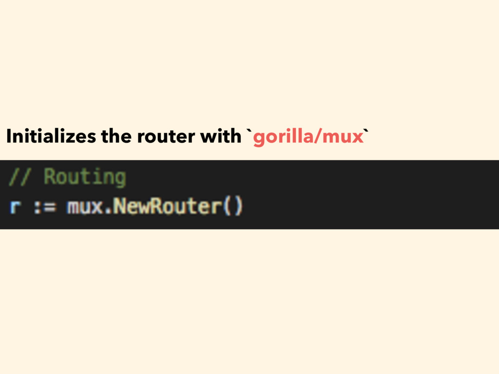Initializes the router with `gorilla/mux`