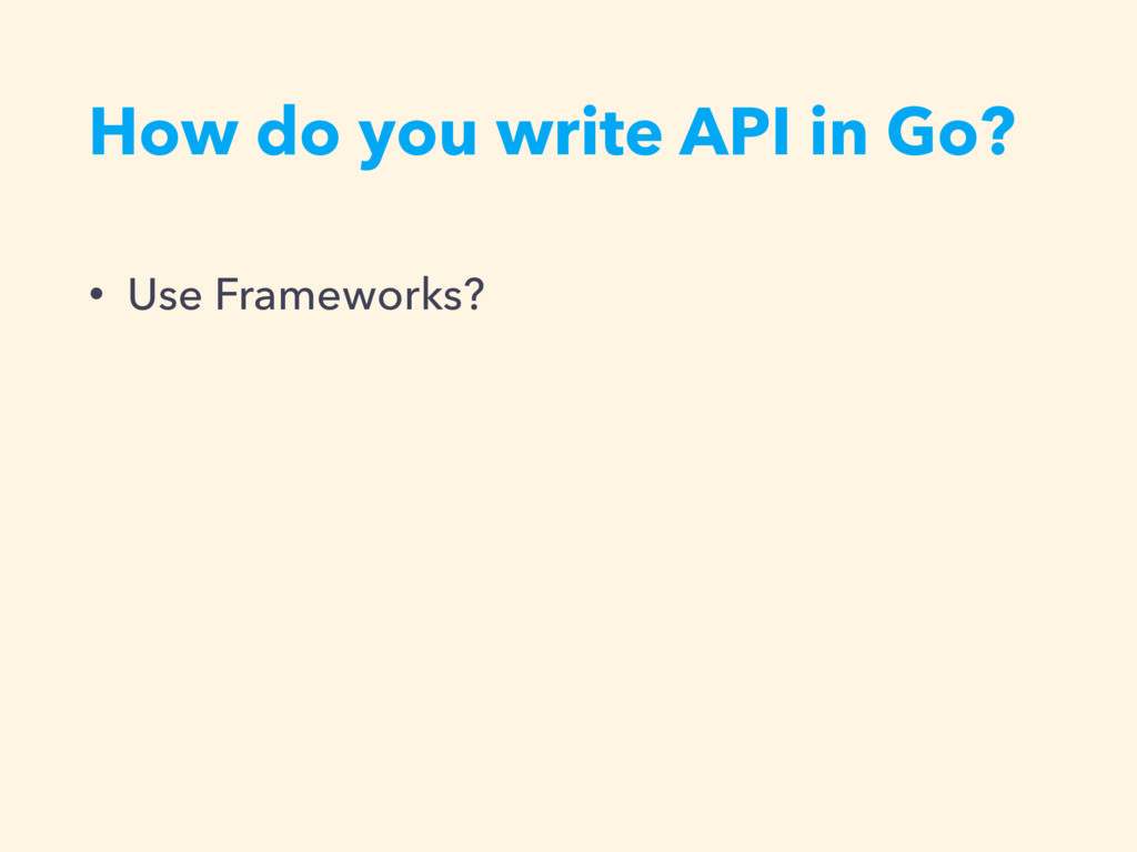 How do you write API in Go? • Use Frameworks?