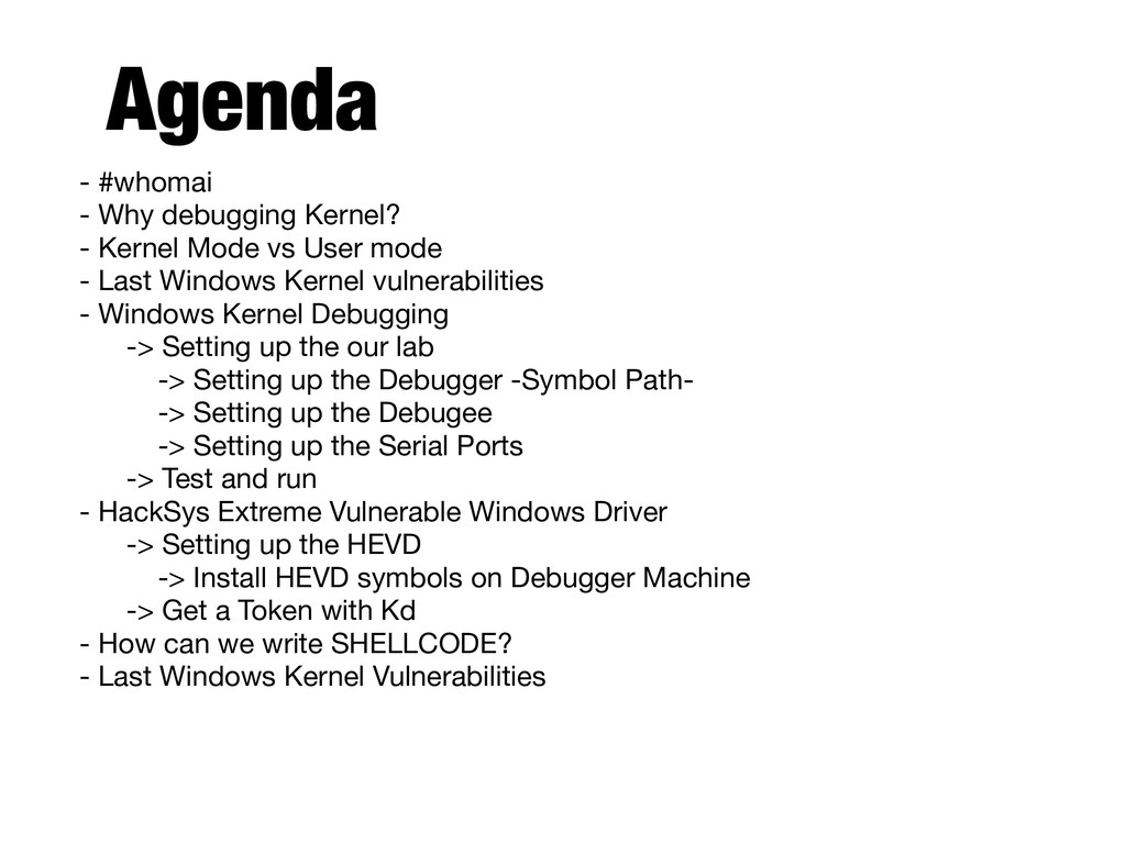 Agendaa - #whomai  - Why debugging Kernel? - K...