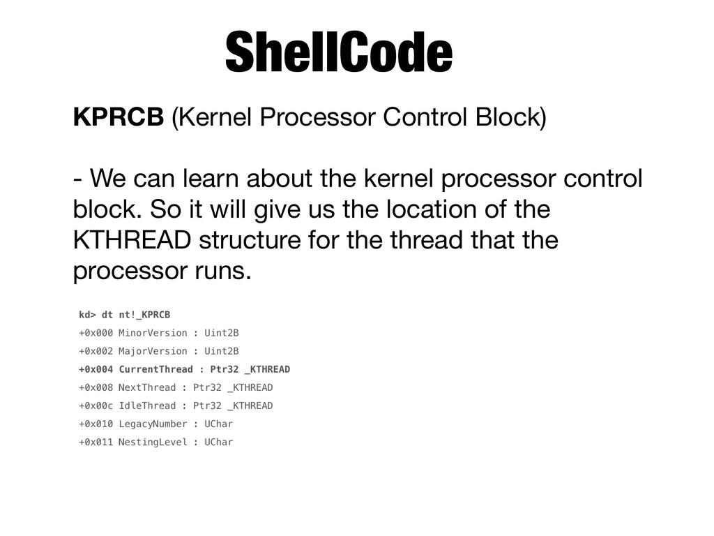 KPRCB (Kernel Processor Control Block)  - We ca...