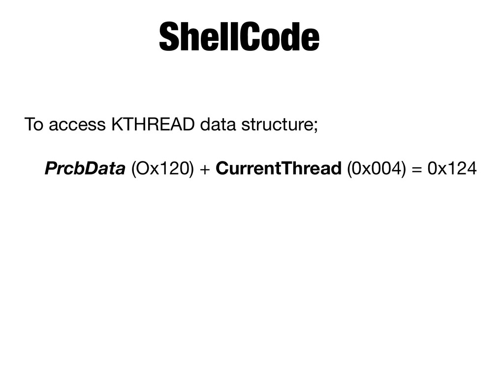 To access KTHREAD data structure;  PrcbData (Ox...