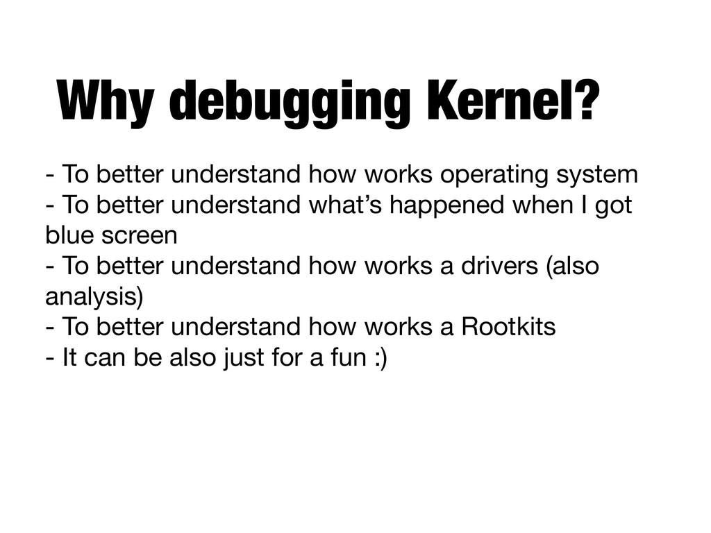 Why debugging Kernel? - To better understand ho...