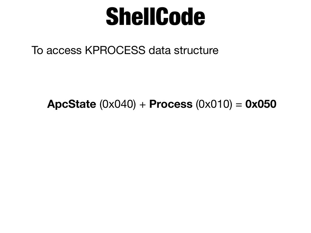 To access KPROCESS data structure    ApcState (...
