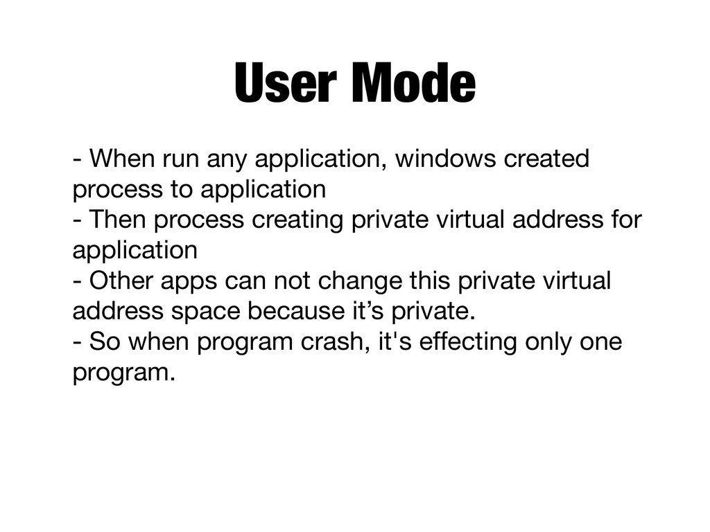 User Mode - When run any application, windows c...