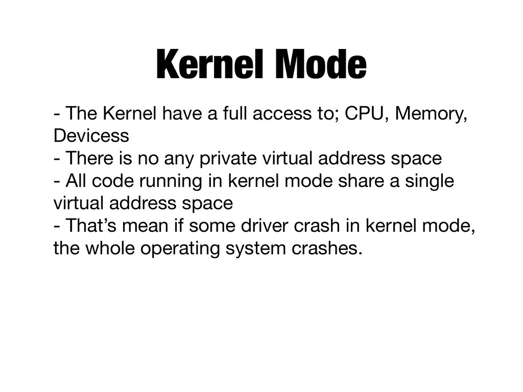 Kernel Mode - The Kernel have a full access to;...