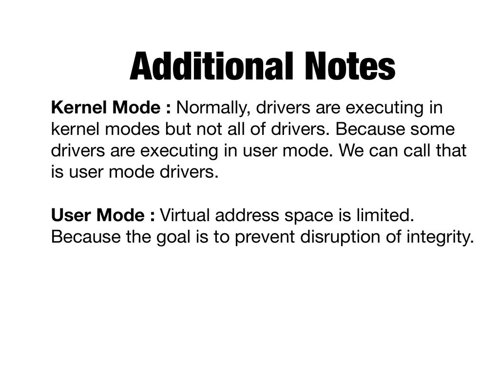Additional Notes Kernel Mode : Normally, driver...