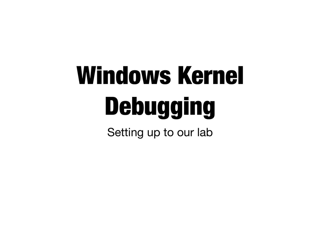 Windows Kernel Debugging Setting up to our lab