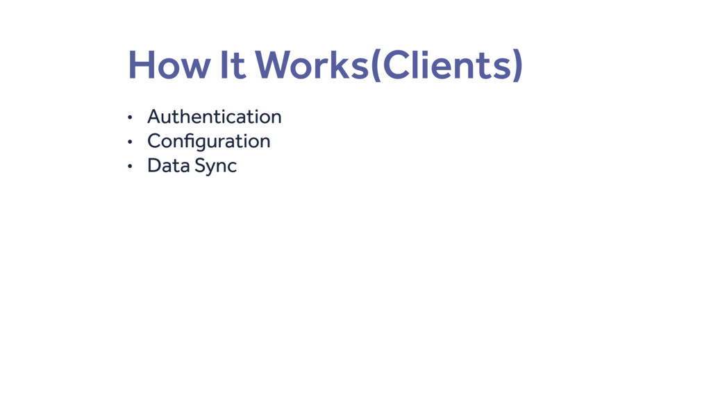 How It Works(Clients) • Authentication • Config...