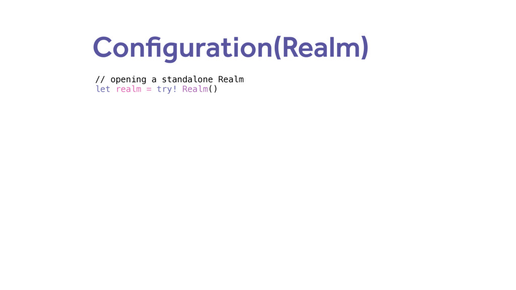 Configuration(Realm) // opening a standalone Re...