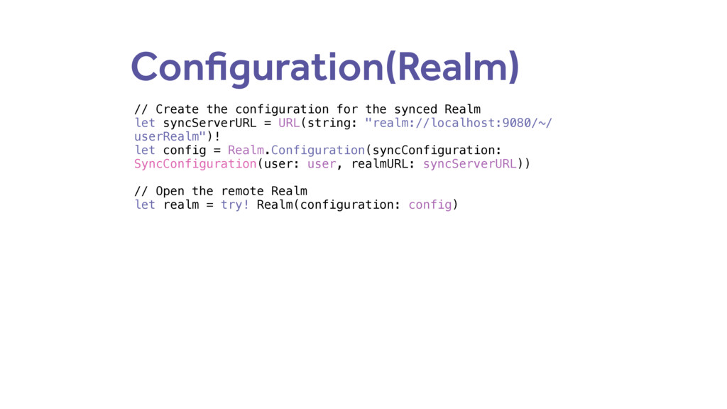 Configuration(Realm) // Create the configuratio...
