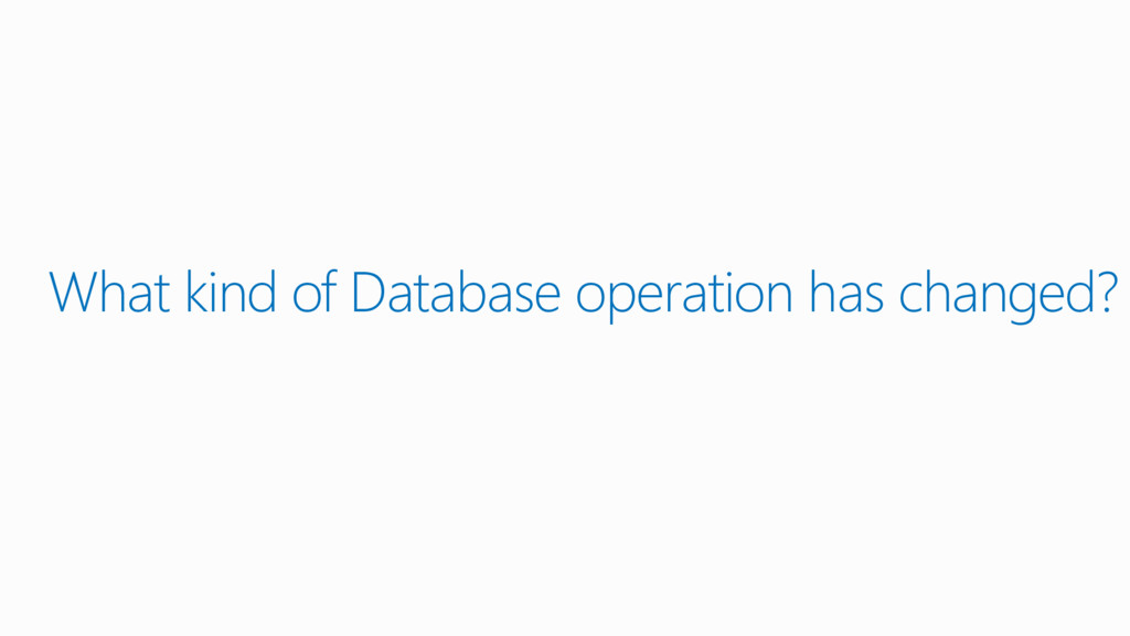 What kind of Database operation has changed?