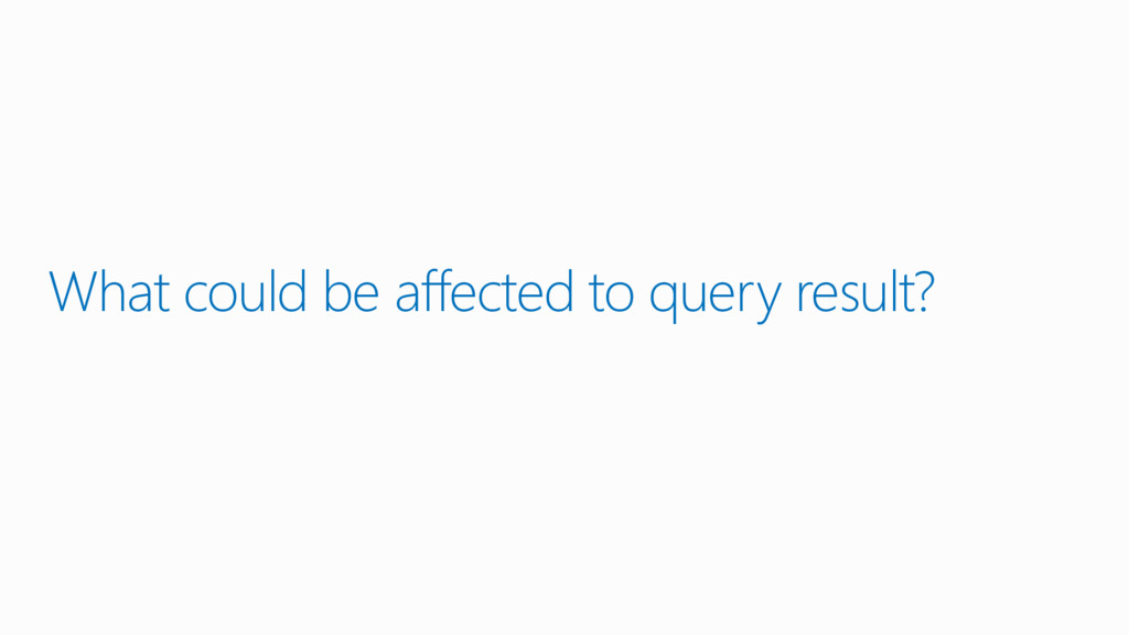 What could be affected to query result?