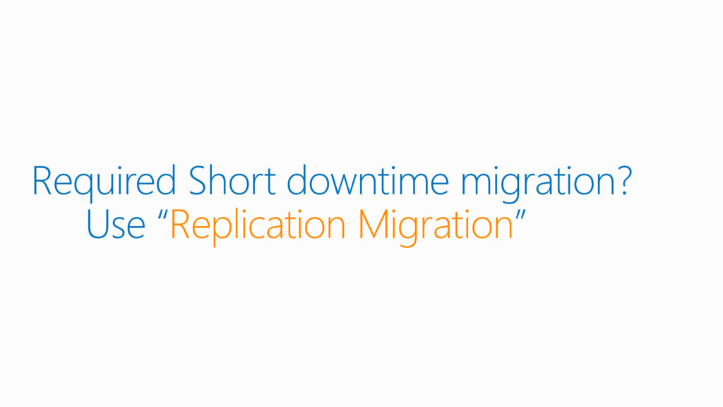 """Required Short downtime migration? Use """"Replica..."""