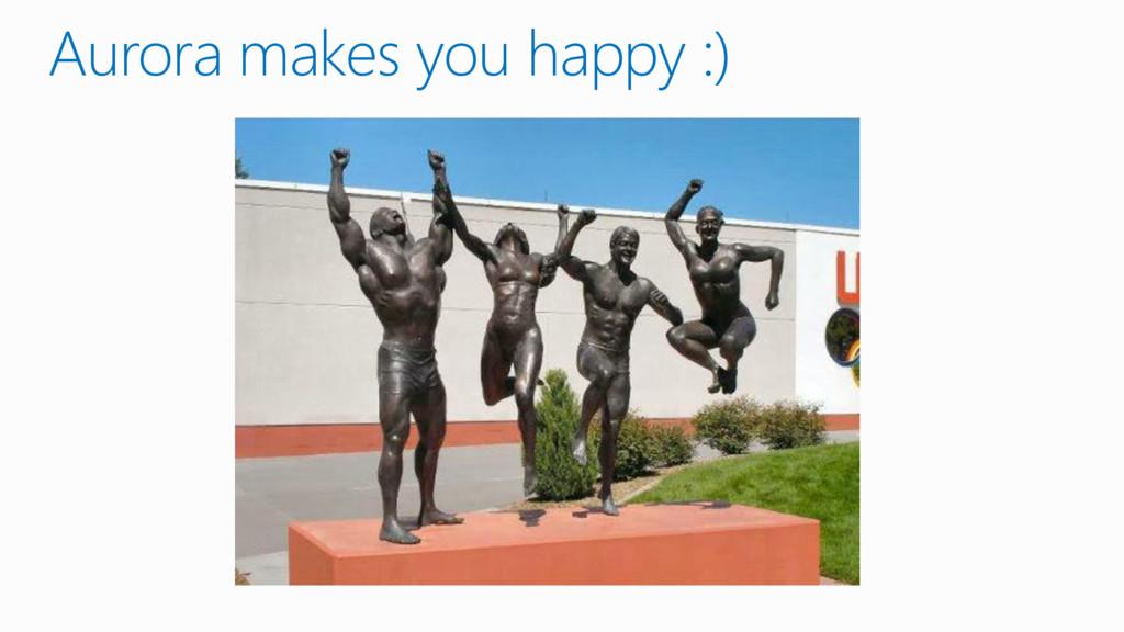 Aurora makes you happy :)