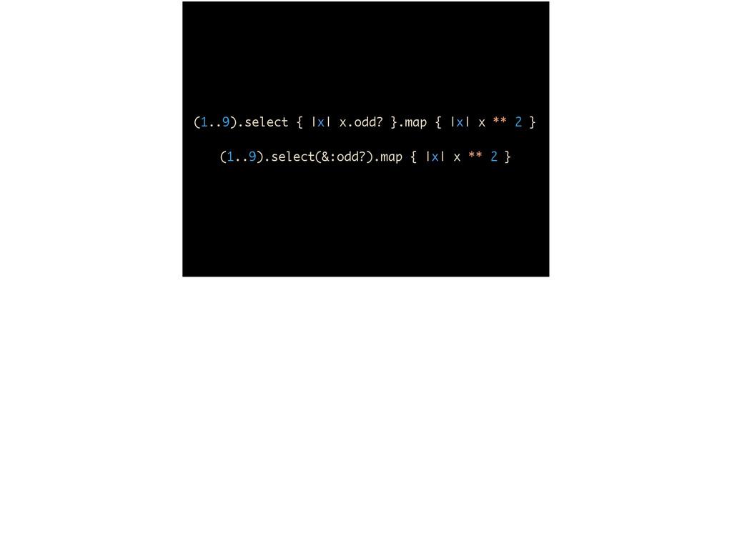 (1..9).select {  x  x.odd? }.map {  x  x ** 2 }...