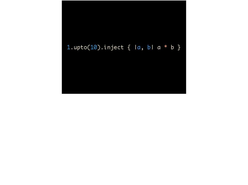 1.upto(10).inject {  a, b  a * b }