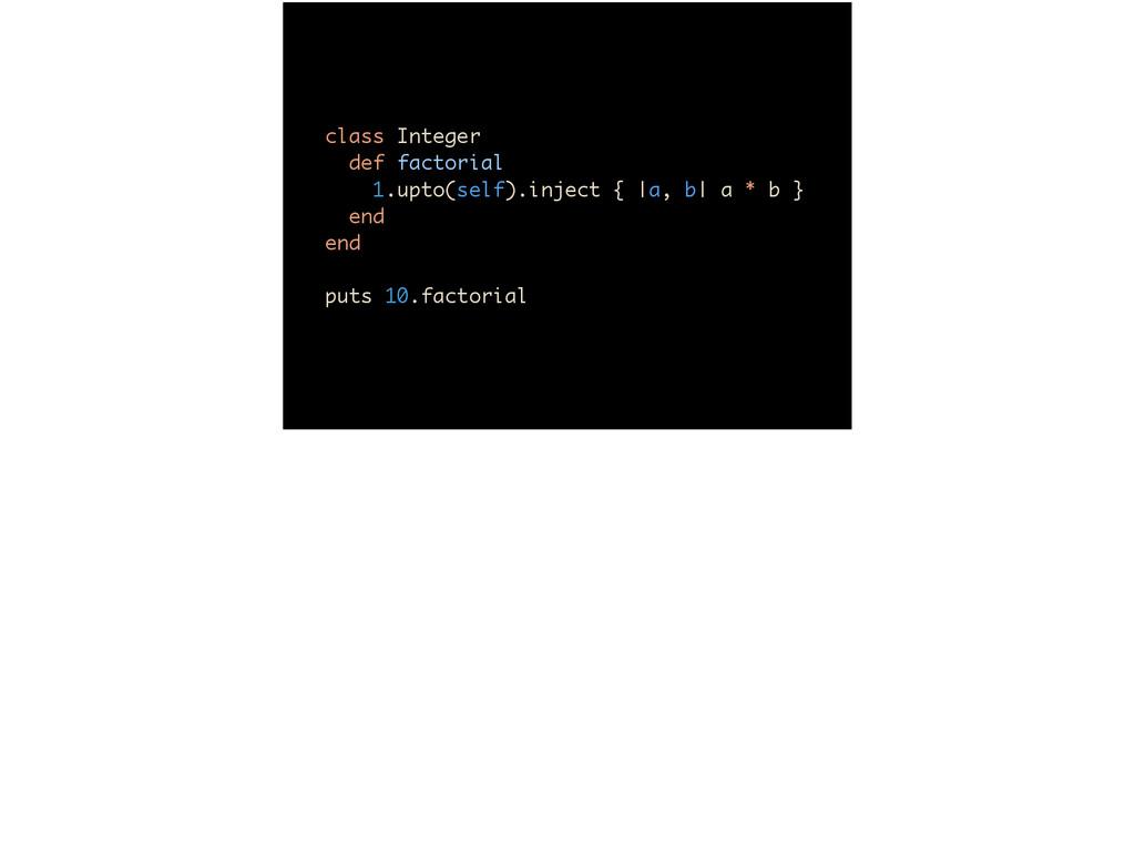 class Integer def factorial 1.upto(self).inje...