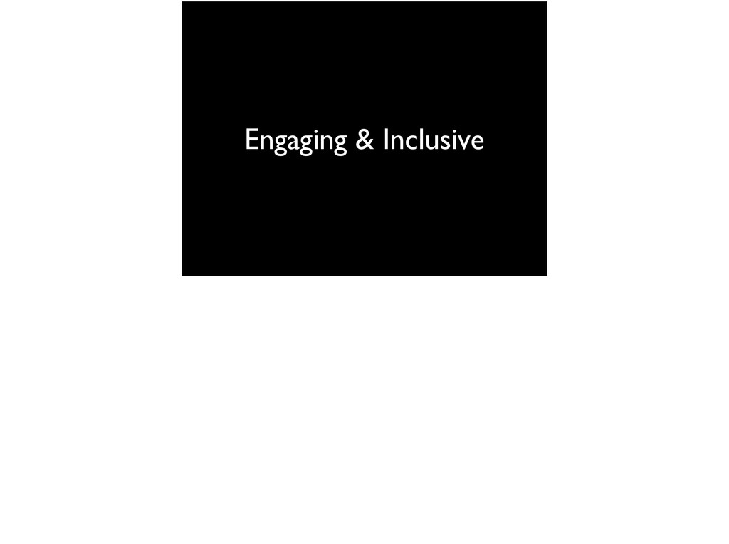 Engaging & Inclusive