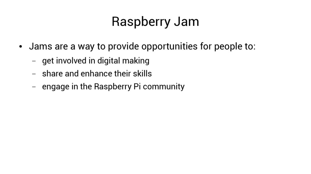 Raspberry Jam ● Jams are a way to provide oppor...