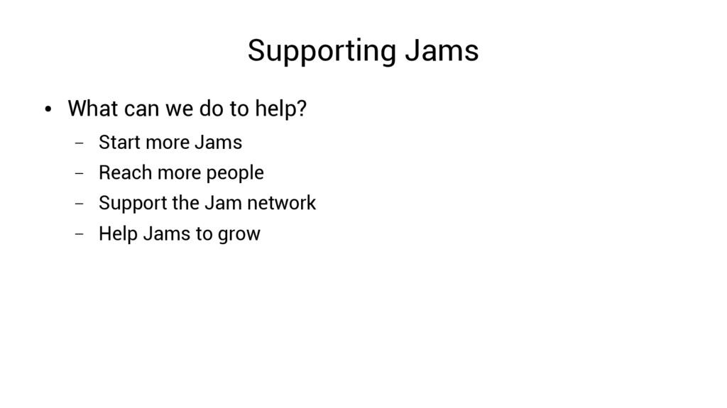 Supporting Jams ● What can we do to help? – Sta...