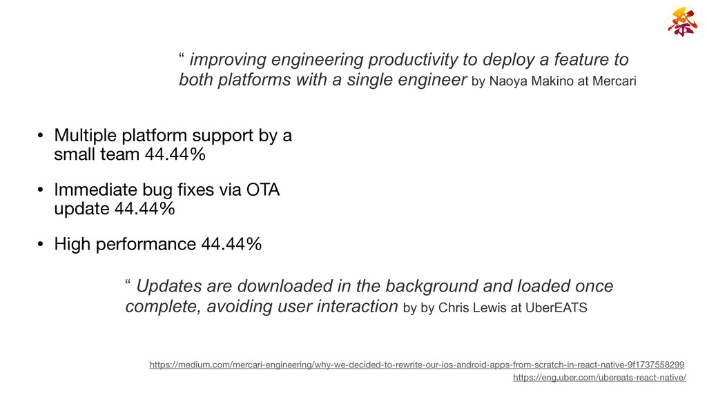 • Multiple platform support by a small team 44....