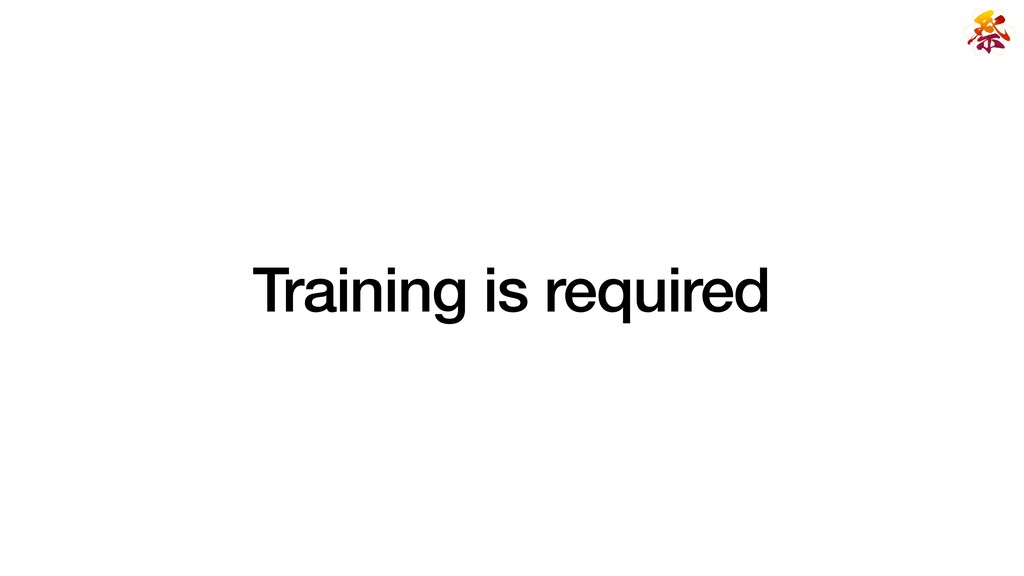 Training is required
