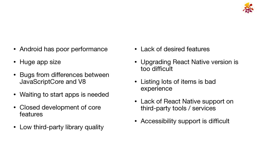 • Android has poor performance  • Huge app size...