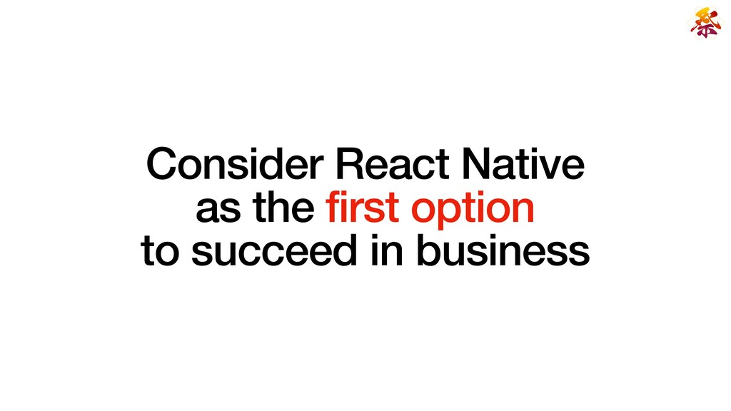 Consider React Native   as the first option   t...