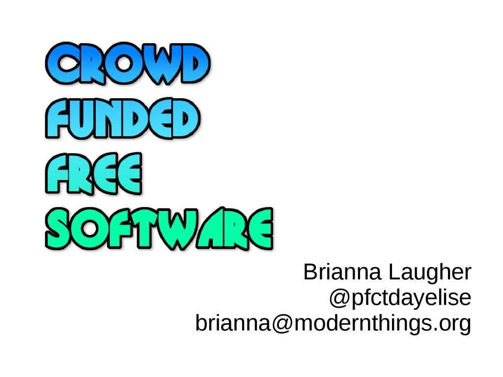 Brianna Laugher @pfctdayelise brianna@modernthi...