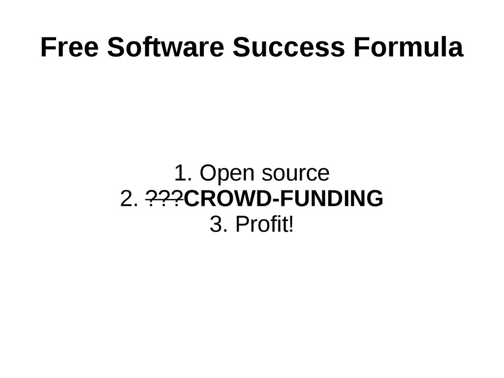 Free Software Success Formula 1. Open source 2....