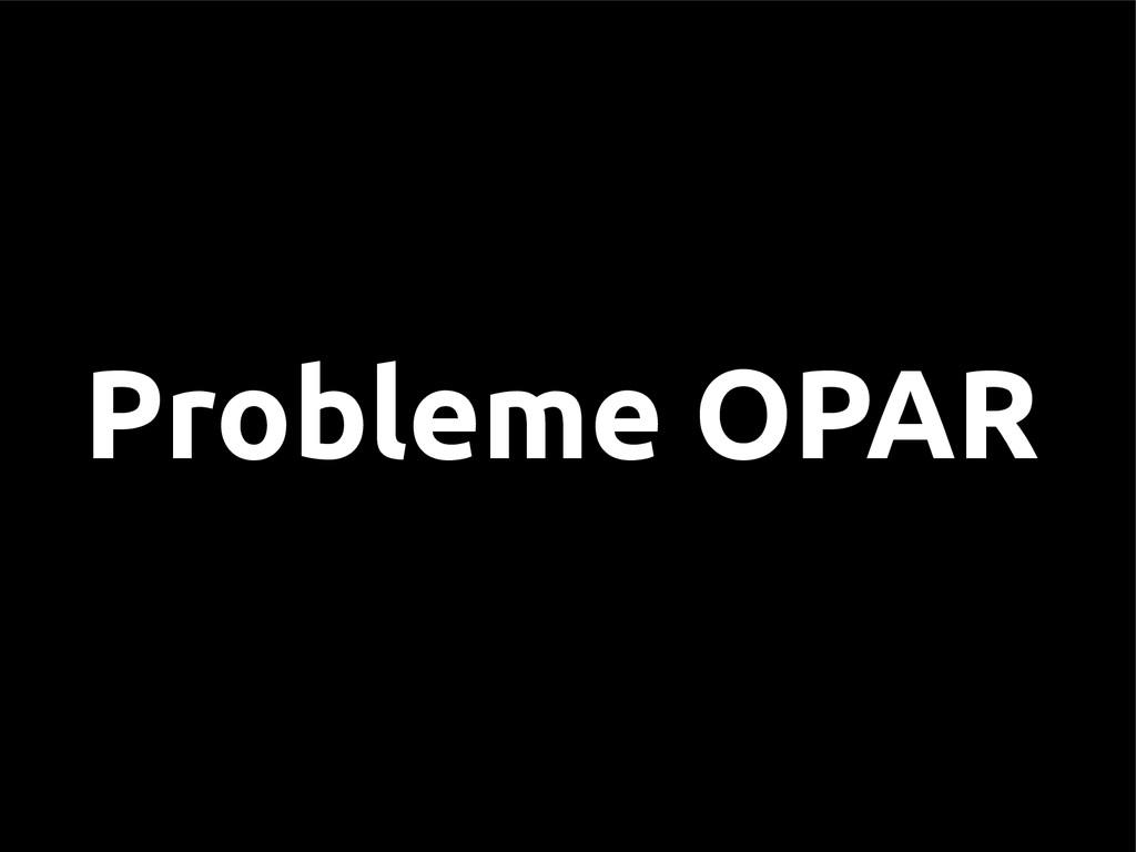 Probleme OPAR