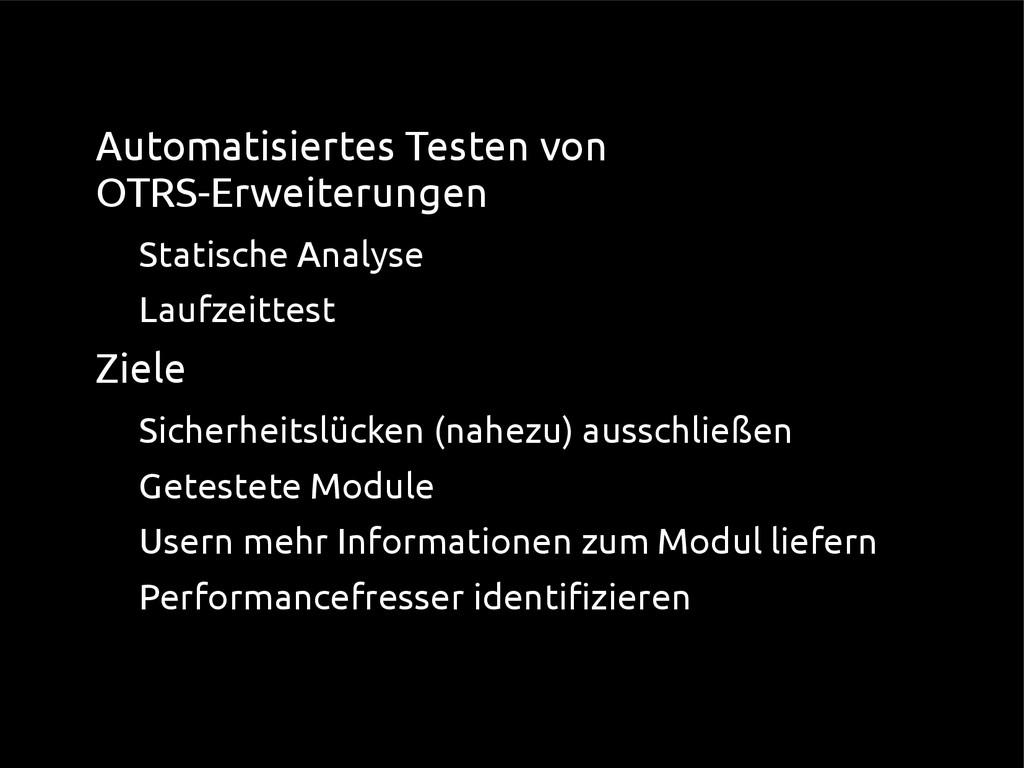 ● Automatisiertes Testen von OTRS-Erweiterungen...