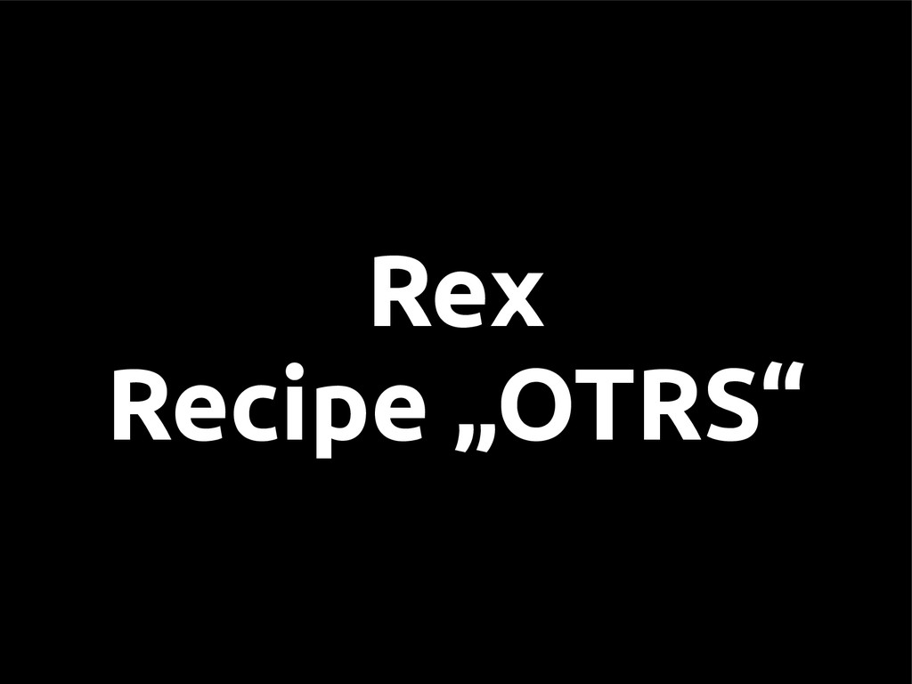 "Rex Recipe ""OTRS"""