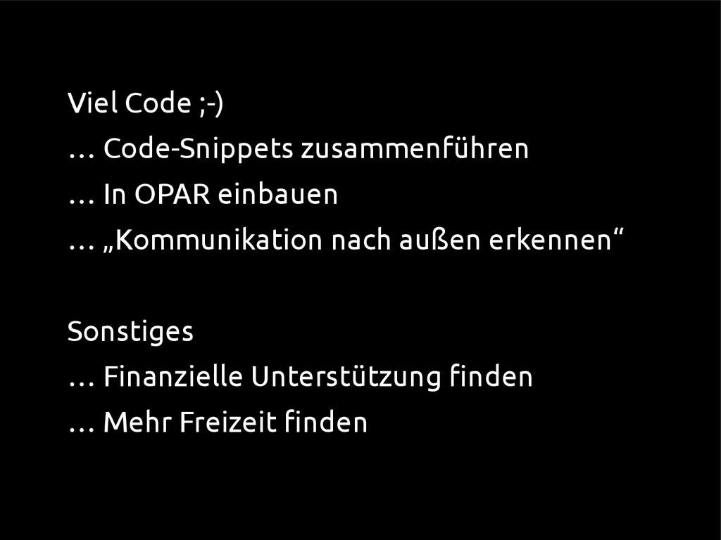 ● Viel Code ;-) ● … Code-Snippets zusammenführe...