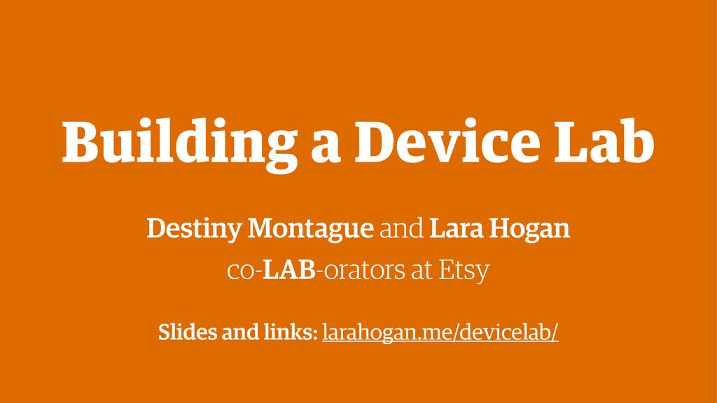 Building a Device Lab Destiny Montague and Lara...