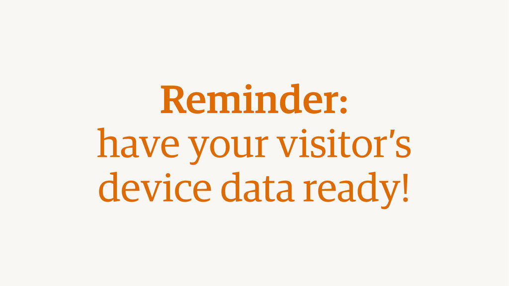 Reminder: have your visitor's  device data re...