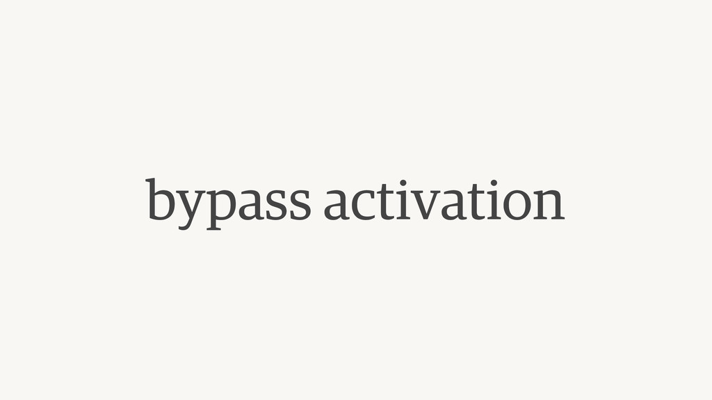 bypass activation