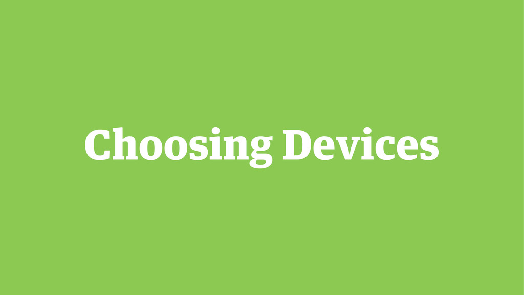 Choosing Devices