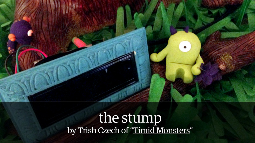 """the stump by Trish Czech of """"Timid Monsters"""""""