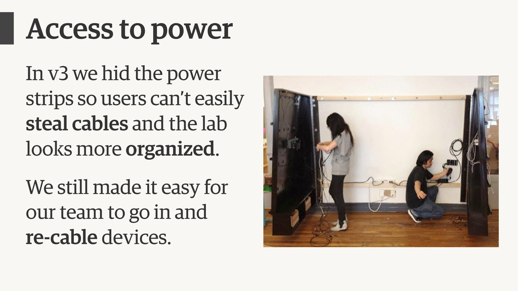Access to power In v3 we hid the power strips s...