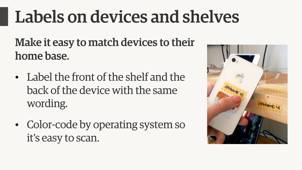 Labels on devices and shelves Make it easy to m...