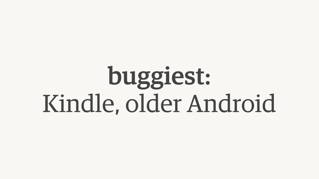 buggiest: Kindle, older Android