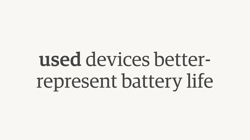 used devices better- represent battery life