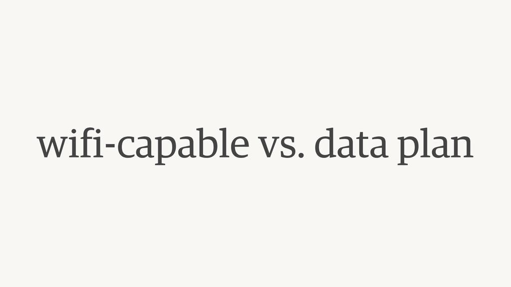 wifi-capable vs. data plan