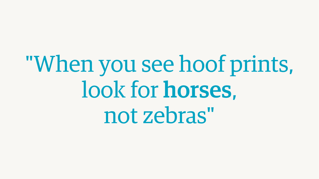 """""""When you see hoof prints,  look for horses, ..."""