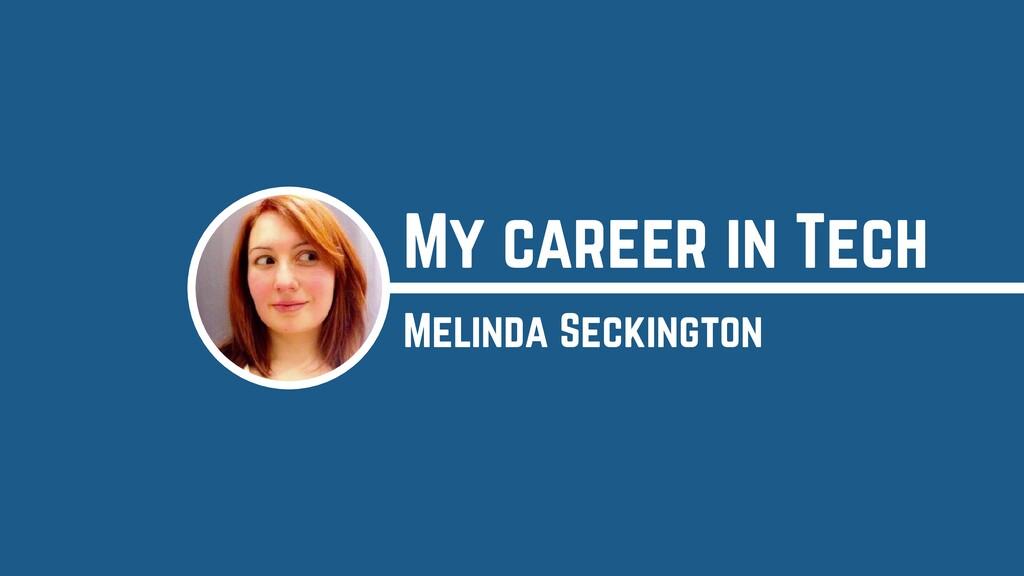 Melinda Seckington My career in Tech